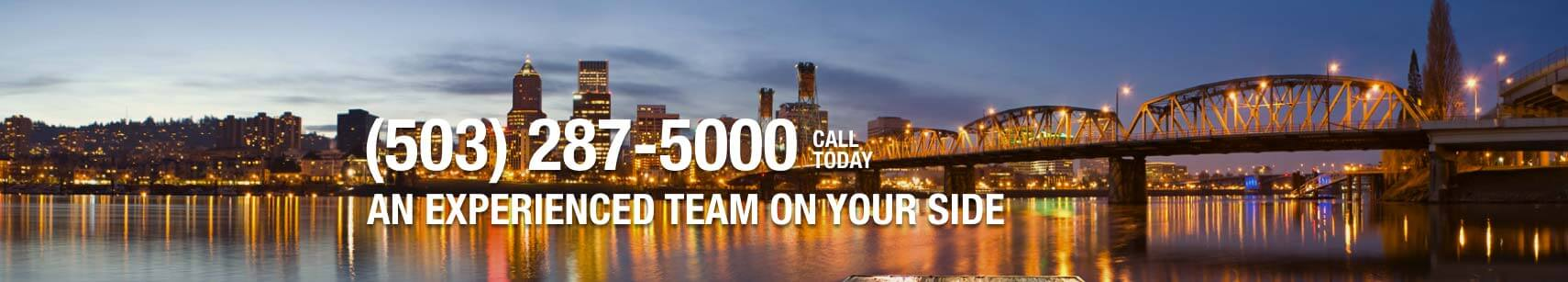 (503)287-5000 CALL TODAY - AN EXPERIENCED TEAM ON YOUR SIDE
